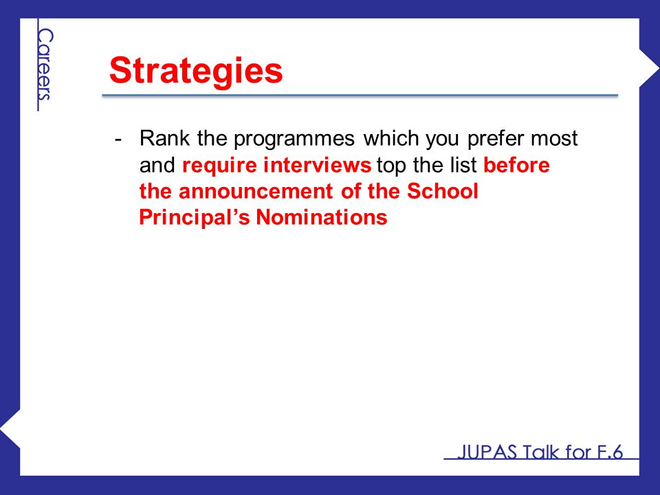 Strategies Rank the programmes which you prefer most and require interviews top the list before the announcement of the School.