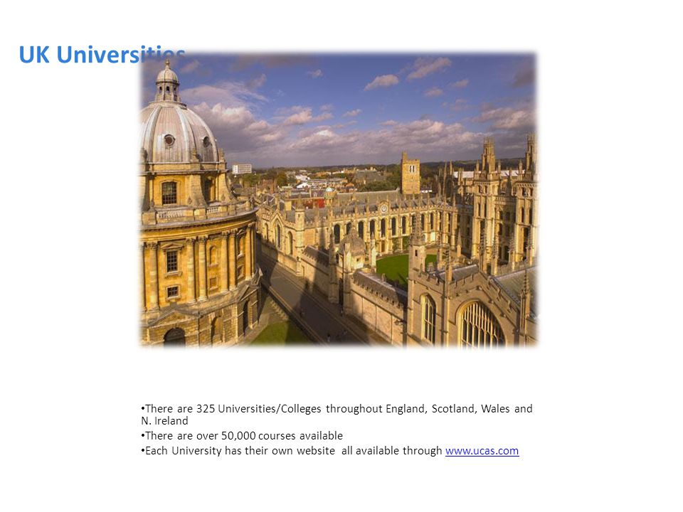 UK Universities There are 325 Universities/Colleges throughout England, Scotland, Wales and N. Ireland.