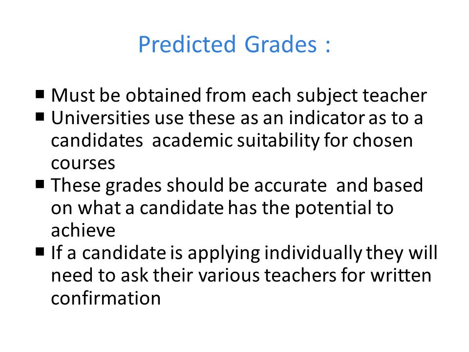 Predicted Grades : Must be obtained from each subject teacher