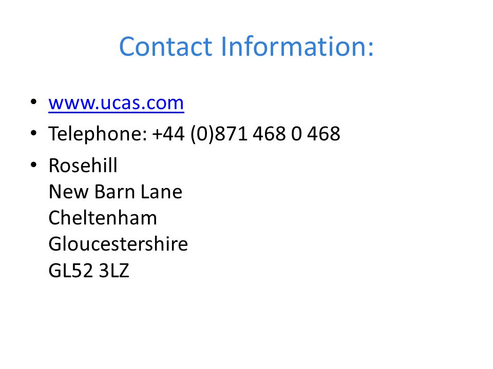 Contact Information: www.ucas.com. Telephone: +44 (0)871 468 0 468.