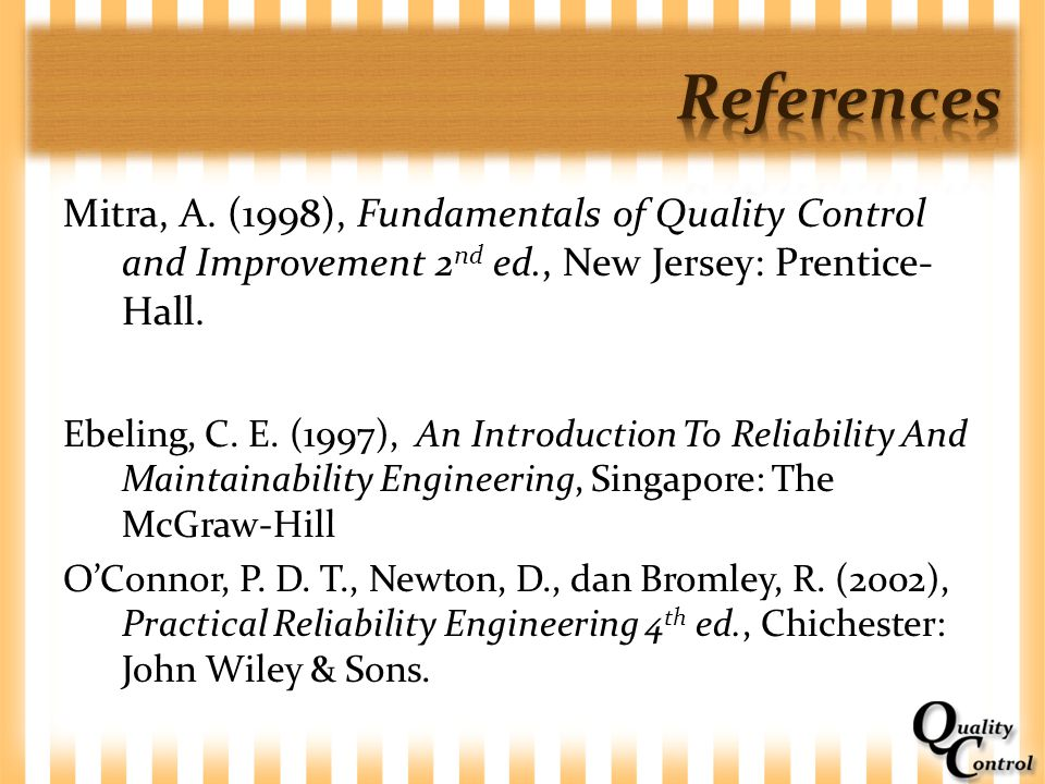 References Mitra, A. (1998), Fundamentals of Quality Control and Improvement 2nd ed., New Jersey: Prentice-Hall.