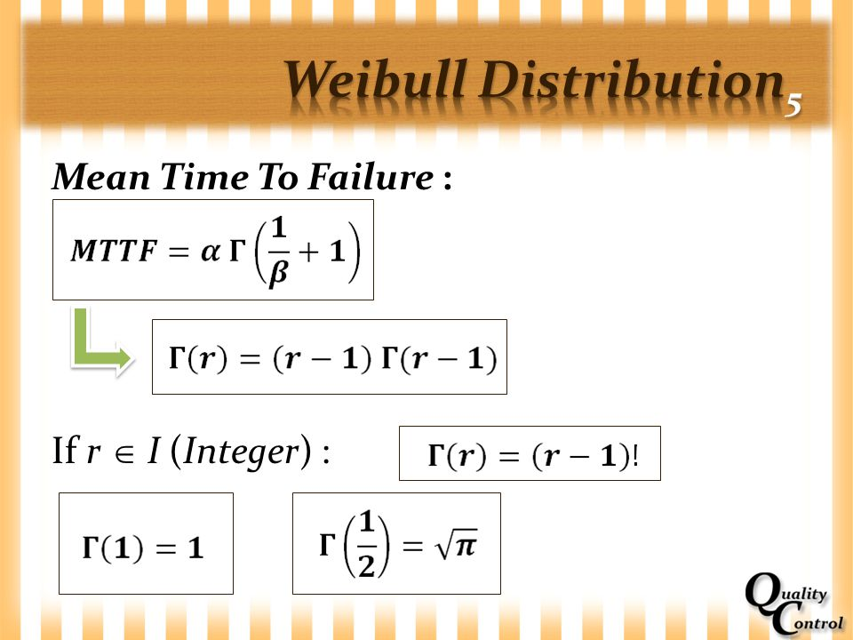 Weibull Distribution5 Mean Time To Failure : If r  I (Integer) :