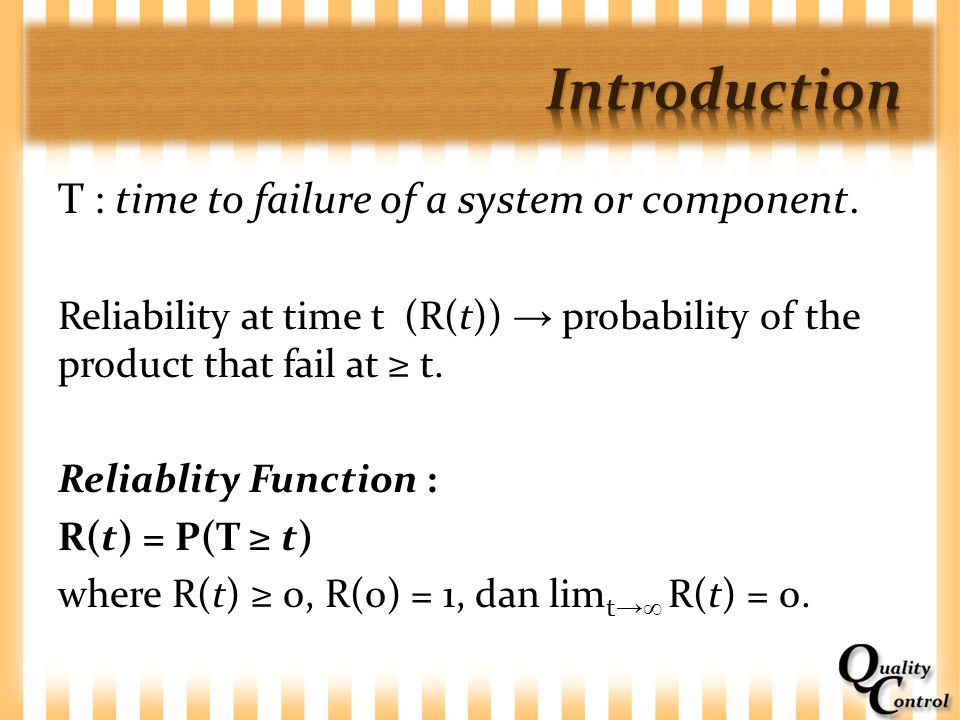 Introduction T : time to failure of a system or component.