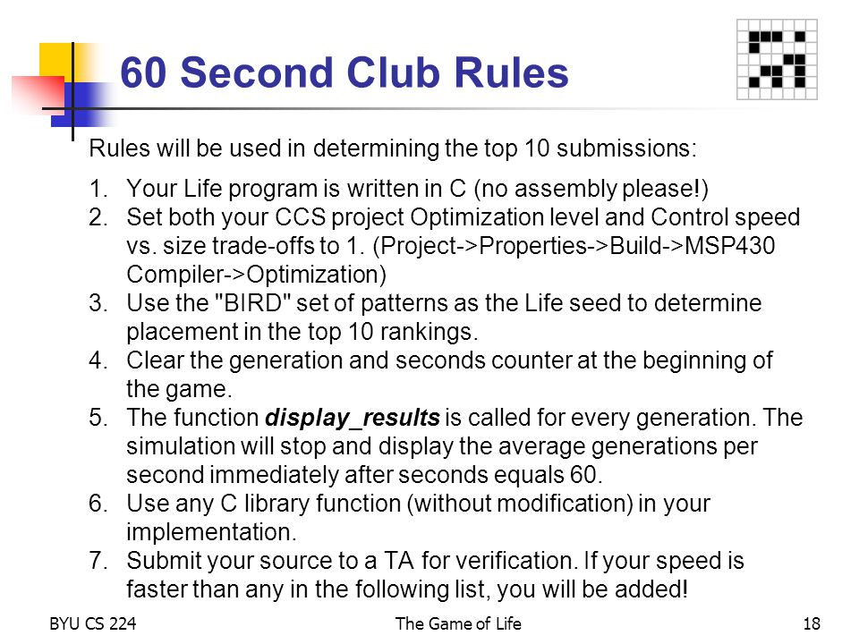 60 Second Club Rules Rules will be used in determining the top 10 submissions: Your Life program is written in C (no assembly please!)