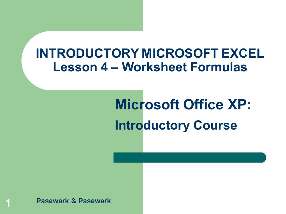 INTRODUCTORY MICROSOFT EXCEL Lesson 4 – Worksheet Formulas