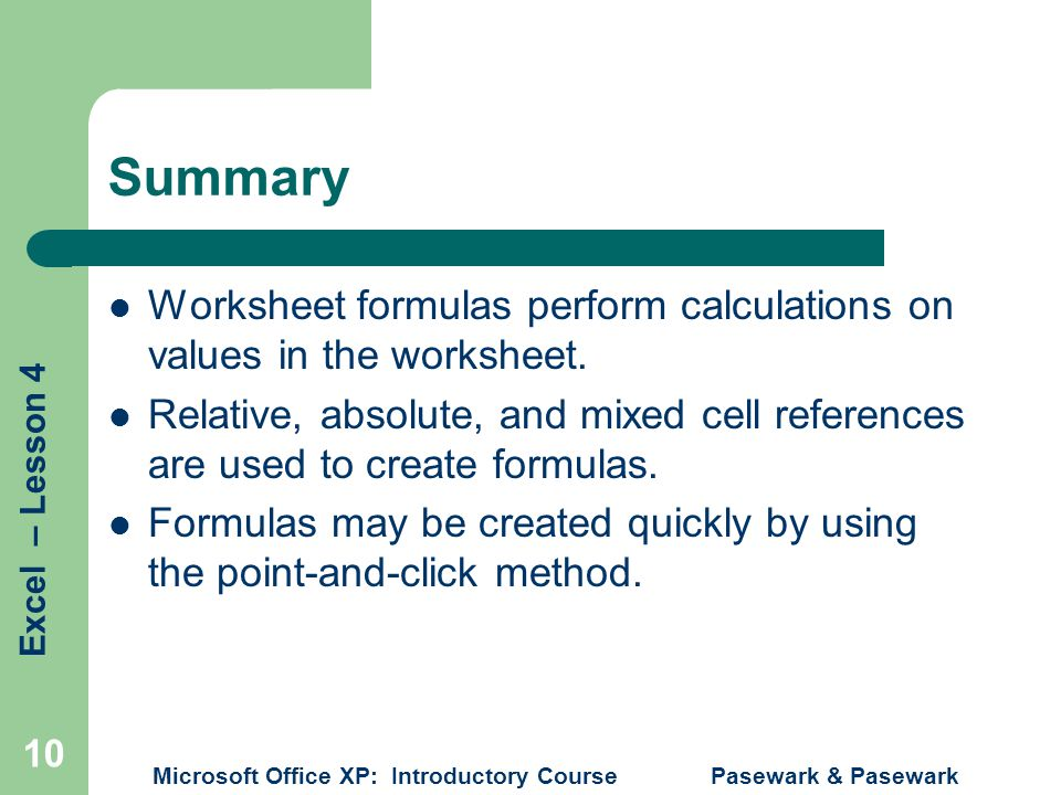 Summary Worksheet formulas perform calculations on values in the worksheet.