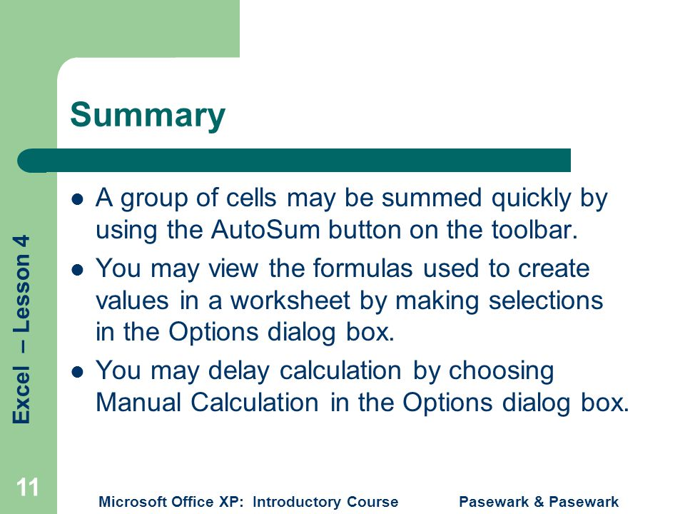 Summary A group of cells may be summed quickly by using the AutoSum button on the toolbar.