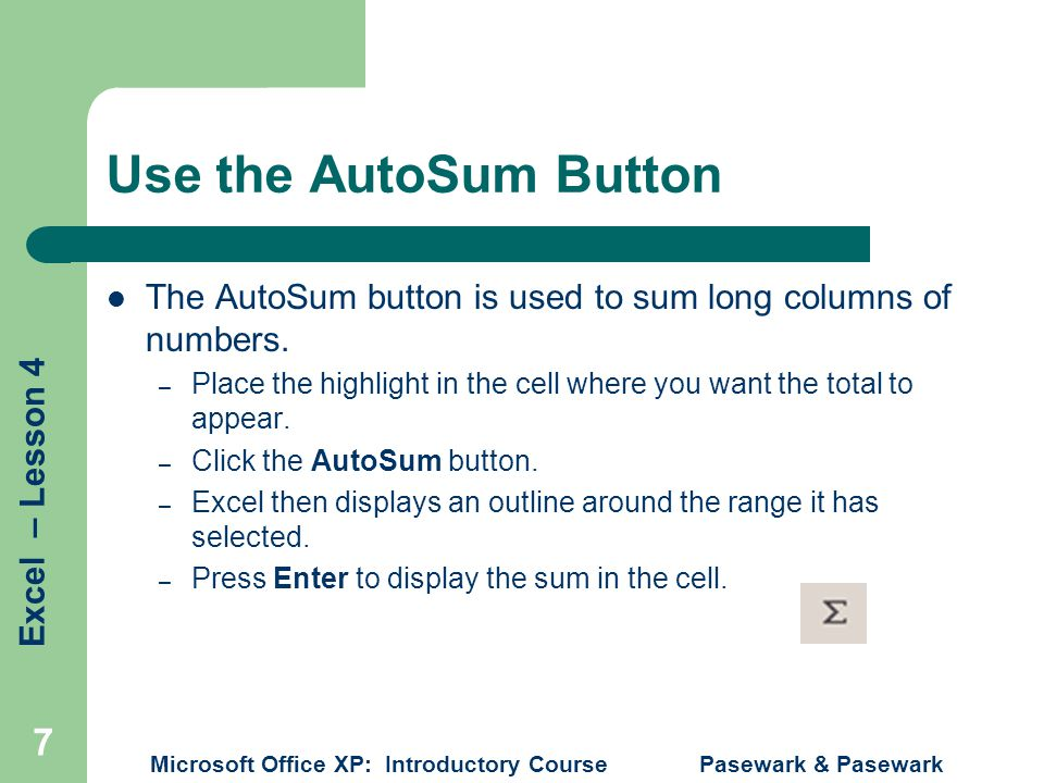 Use the AutoSum Button The AutoSum button is used to sum long columns of numbers.