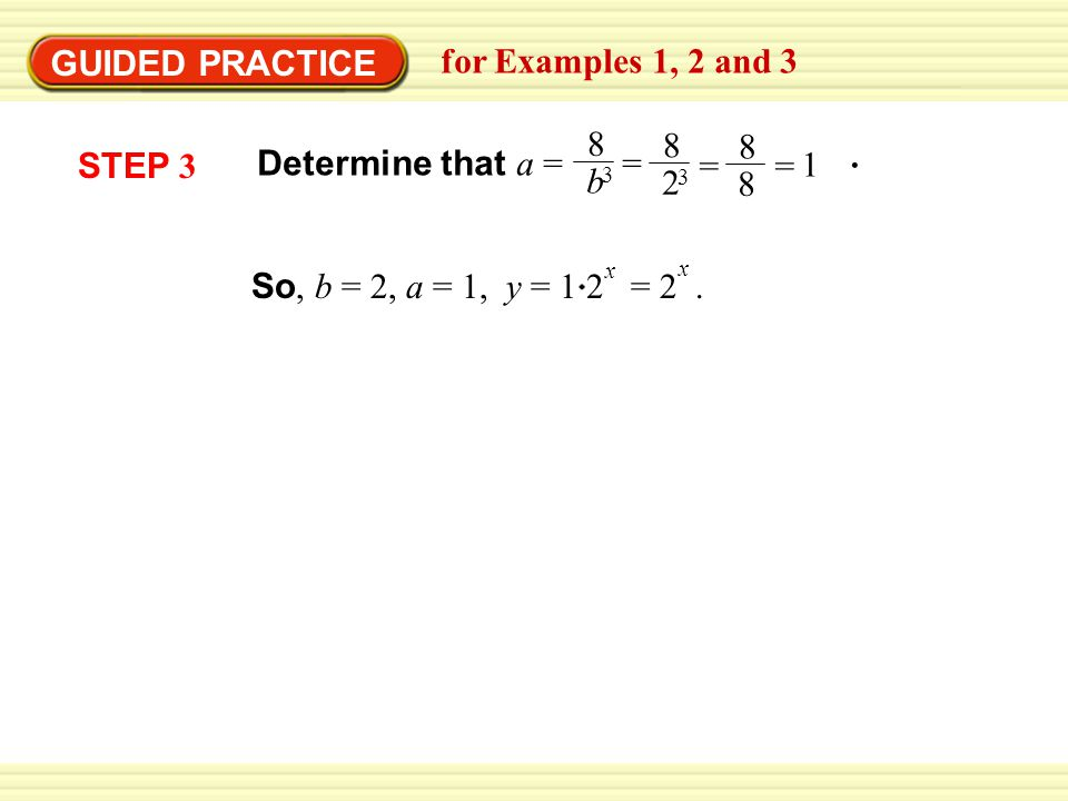 GUIDED PRACTICE for Examples 1, 2 and 3 8 b Determine that a = = 2 . 1