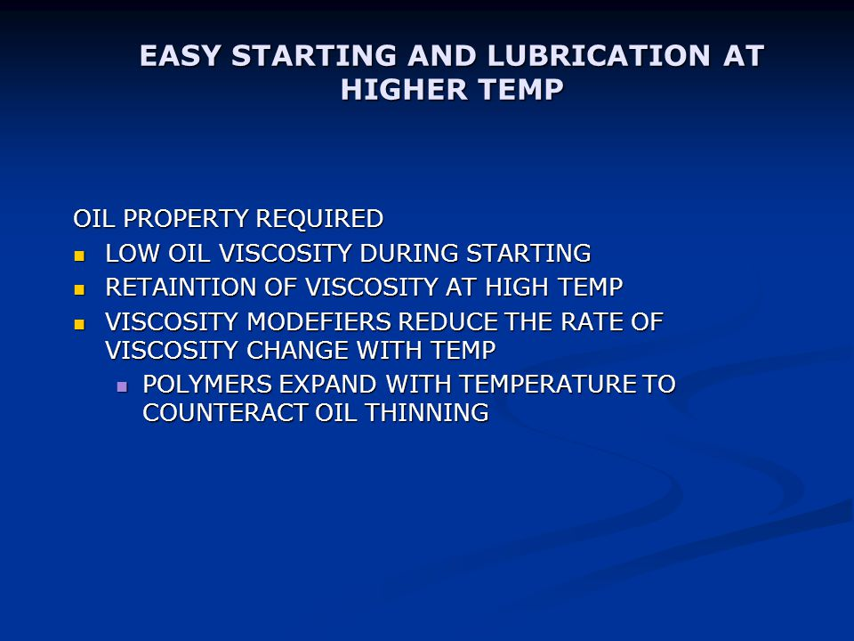 EASY STARTING AND LUBRICATION AT HIGHER TEMP
