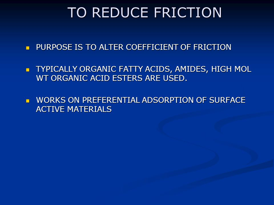TO REDUCE FRICTION PURPOSE IS TO ALTER COEFFICIENT OF FRICTION