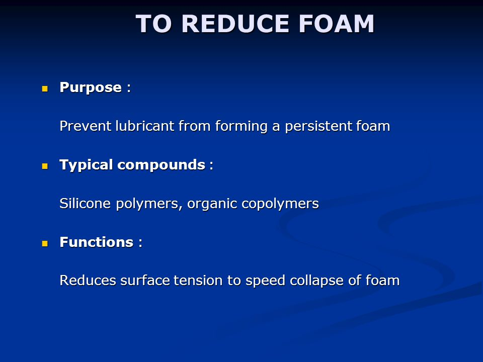 TO REDUCE FOAM Purpose :