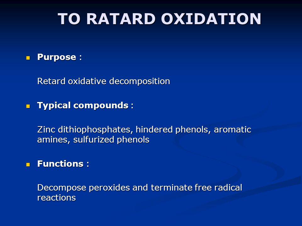 TO RATARD OXIDATION Purpose : Retard oxidative decomposition