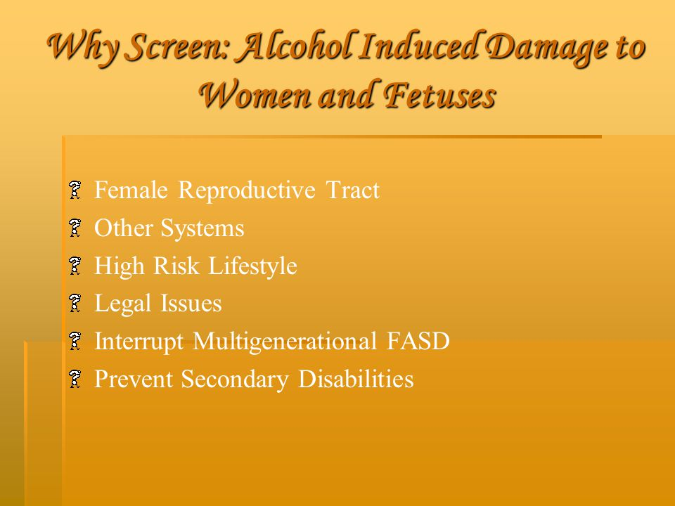 Why Screen: Alcohol Induced Damage to Women and Fetuses