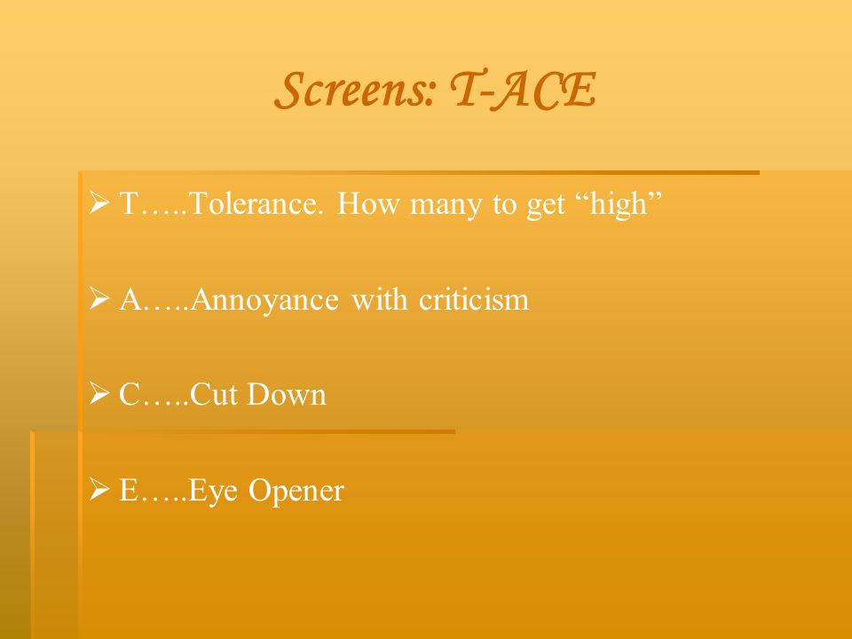 Screens: T-ACE T…..Tolerance. How many to get high
