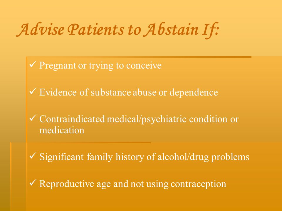Advise Patients to Abstain If: