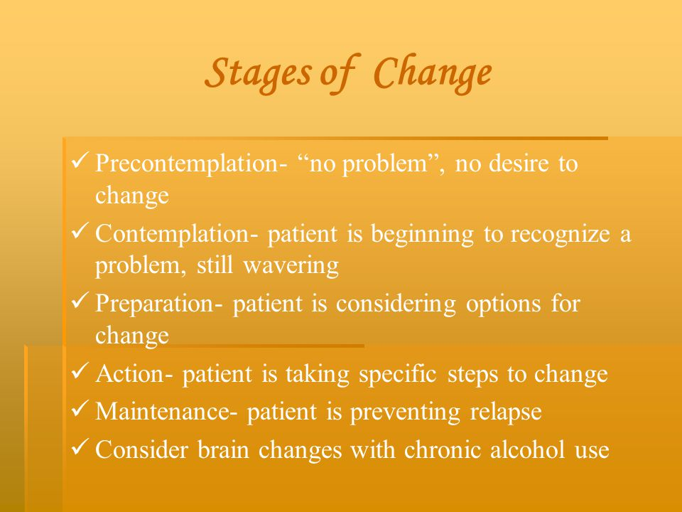 Stages of Change Precontemplation- no problem , no desire to change