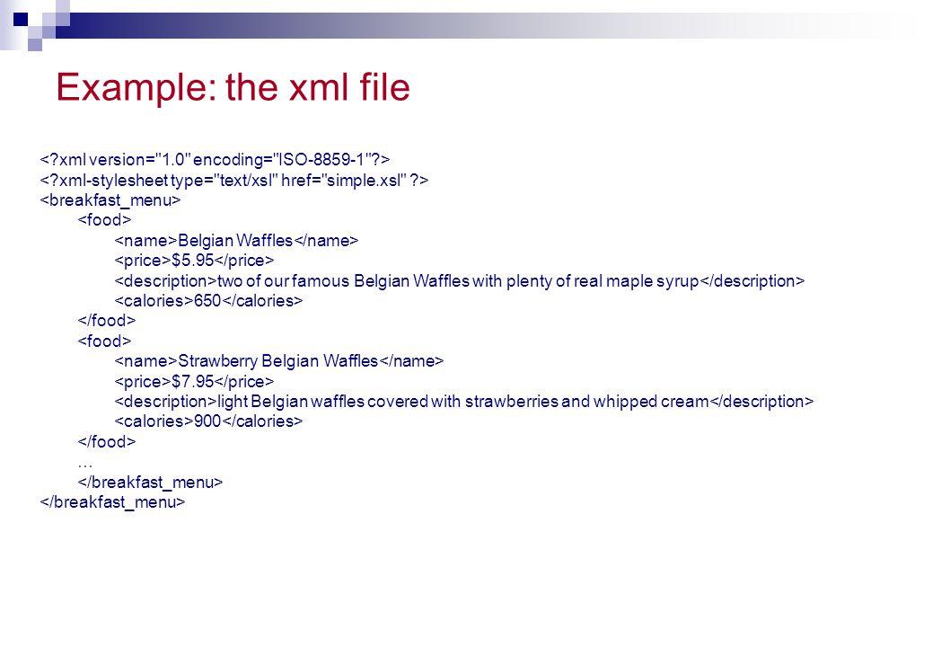 Example: the xml file < xml version= 1.0 encoding= ISO-8859-1 > < xml-stylesheet type= text/xsl href= simple.xsl >