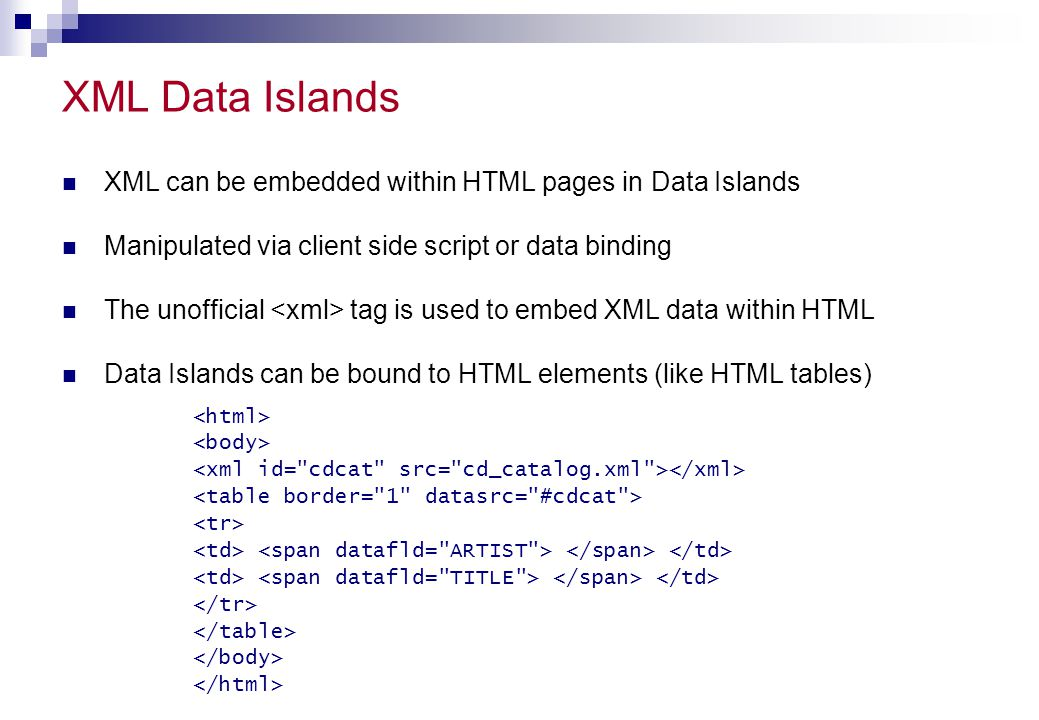 XML Data Islands XML can be embedded within HTML pages in Data Islands