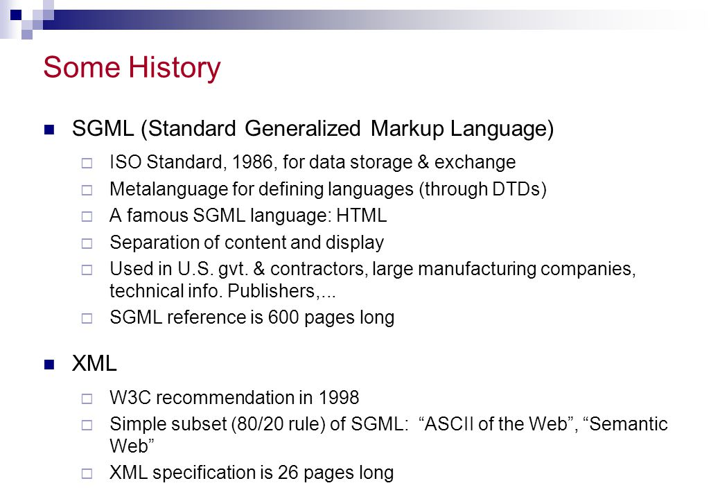 Some History SGML (Standard Generalized Markup Language) XML
