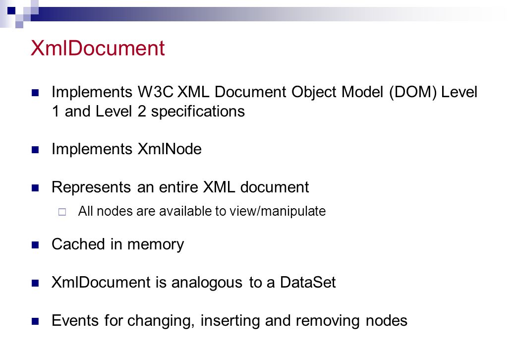 XmlDocument Implements W3C XML Document Object Model (DOM) Level 1 and Level 2 specifications. Implements XmlNode.