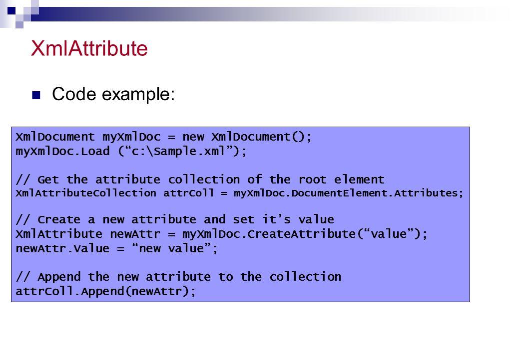XmlAttribute Code example: XmlDocument myXmlDoc = new XmlDocument();