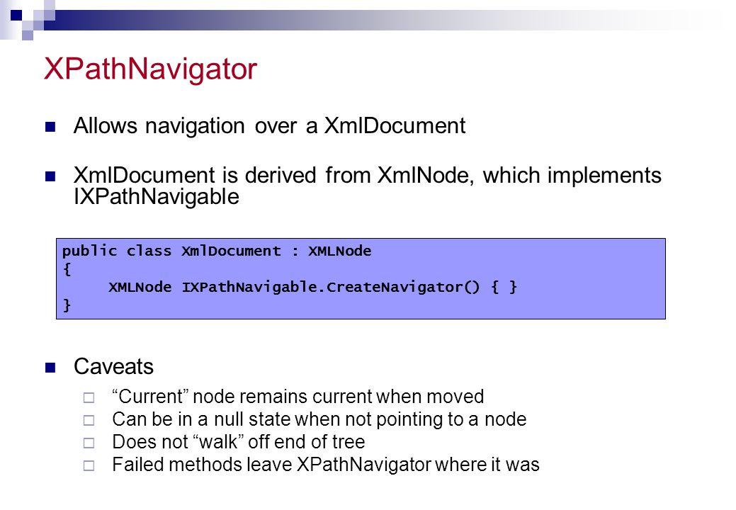 XPathNavigator Allows navigation over a XmlDocument