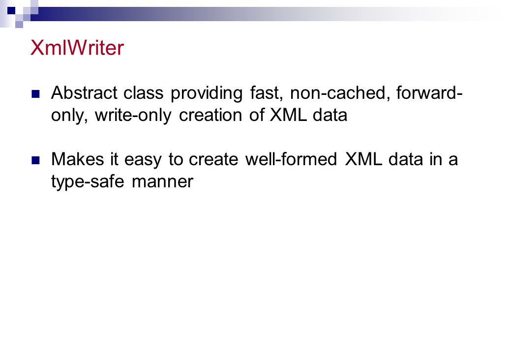 XmlWriter Abstract class providing fast, non-cached, forward- only, write-only creation of XML data.