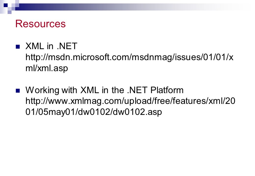 Resources XML in .NET http://msdn.microsoft.com/msdnmag/issues/01/01/x ml/xml.asp.