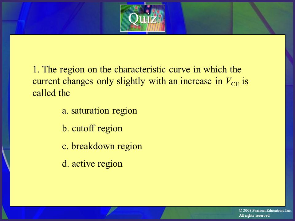 Quiz 1. The region on the characteristic curve in which the current changes only slightly with an increase in VCE is called the.