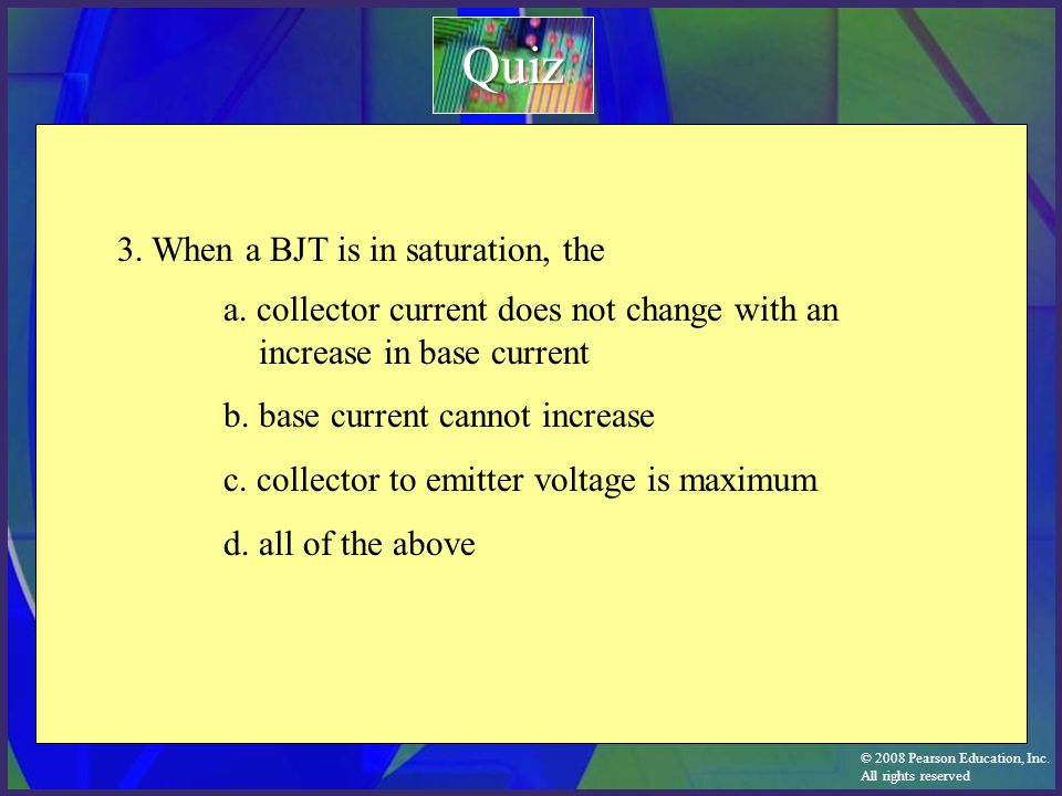 Quiz 3. When a BJT is in saturation, the