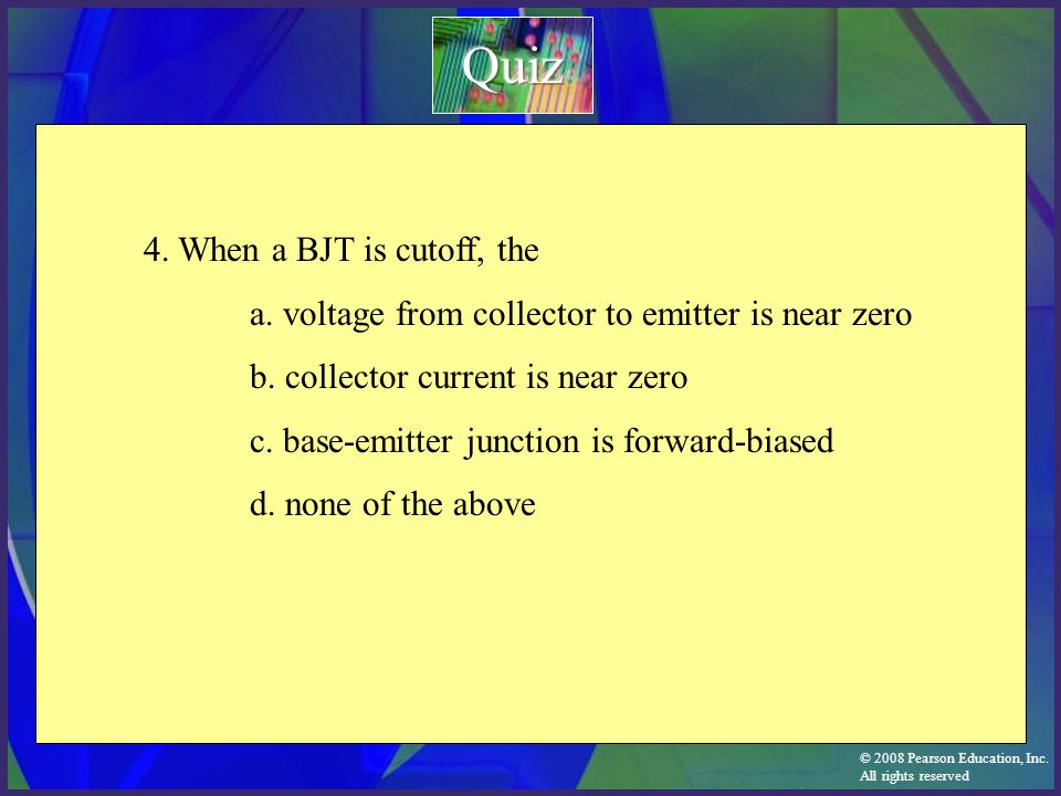 Quiz 4. When a BJT is cutoff, the