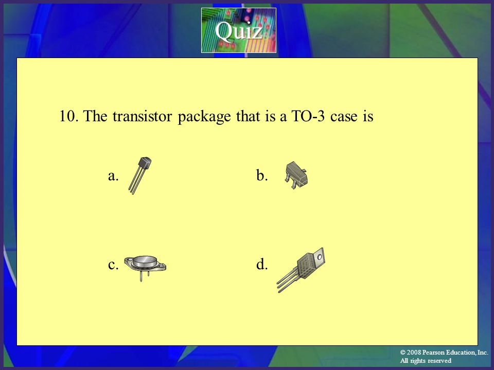 Quiz 10. The transistor package that is a TO-3 case is a. b. c. d.