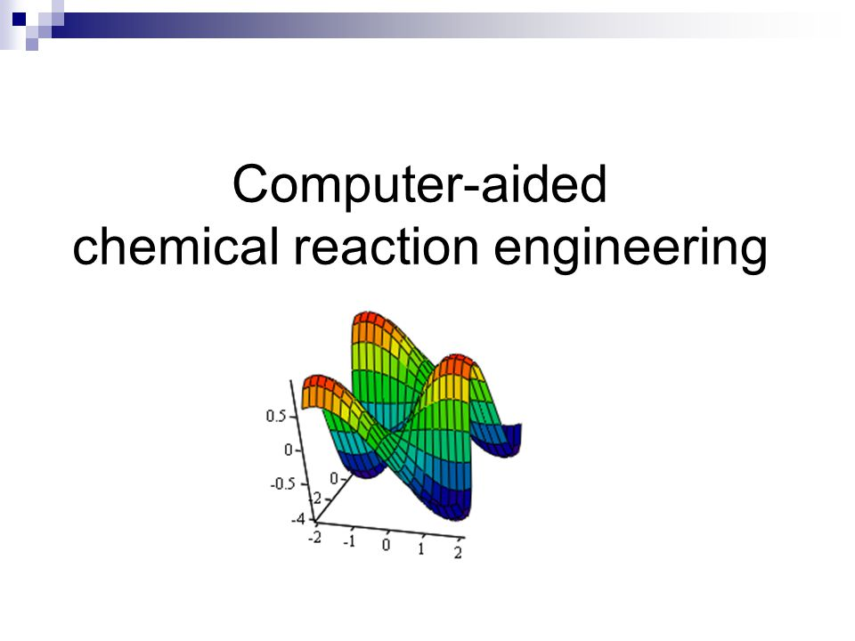Computer-aided chemical reaction engineering