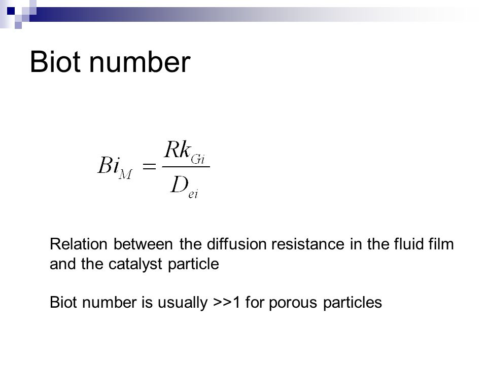 Biot number Relation between the diffusion resistance in the fluid film. and the catalyst particle.