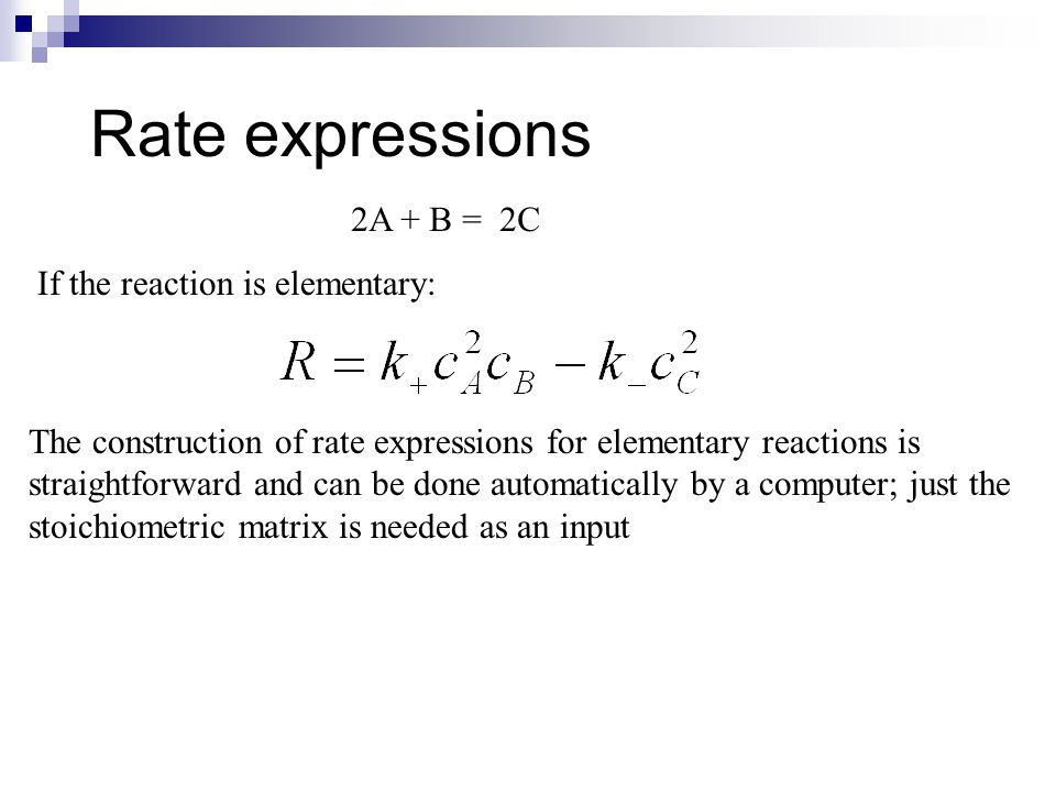 Rate expressions 2A + B = 2C If the reaction is elementary: