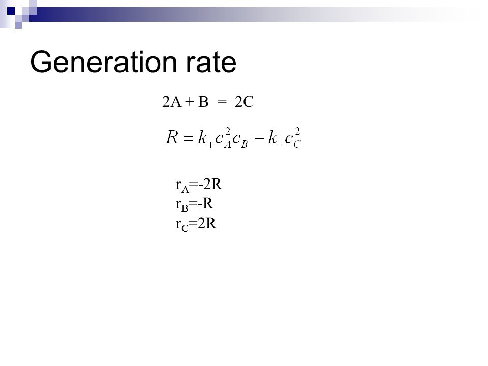 Generation rate 2A + B = 2C rA=-2R rB=-R rC=2R
