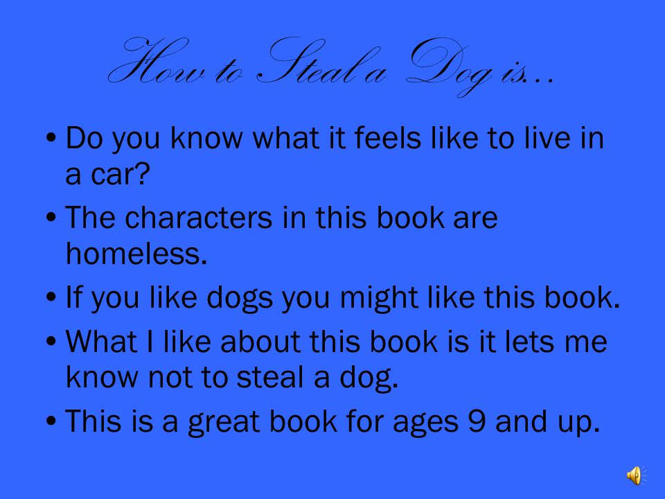 How to Steal a Dog is… Do you know what it feels like to live in a car The characters in this book are homeless.