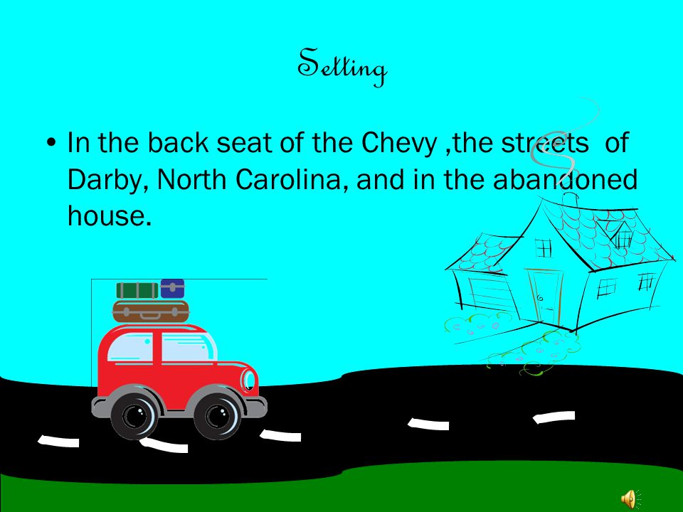 Setting In the back seat of the Chevy ,the streets of Darby, North Carolina, and in the abandoned house.