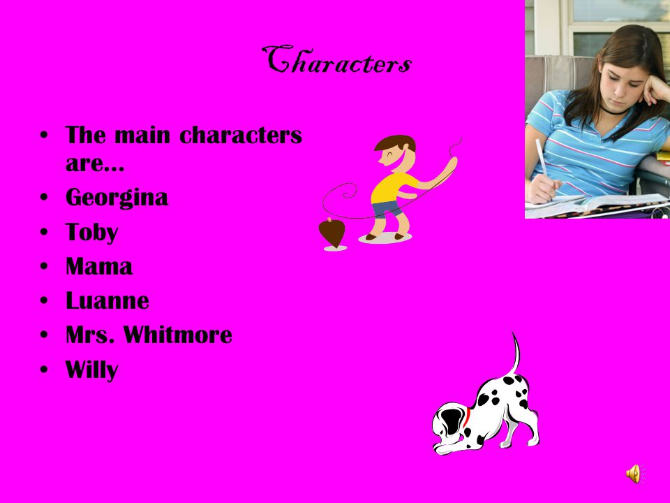 Characters The main characters are… Georgina Toby Mama Luanne