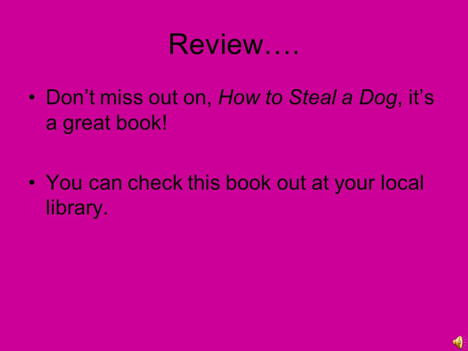Review…. Don't miss out on, How to Steal a Dog, it's a great book!