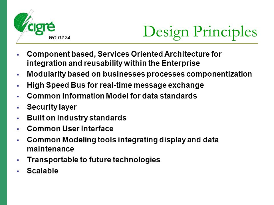 Design Principles Component based, Services Oriented Architecture for integration and reusability within the Enterprise.