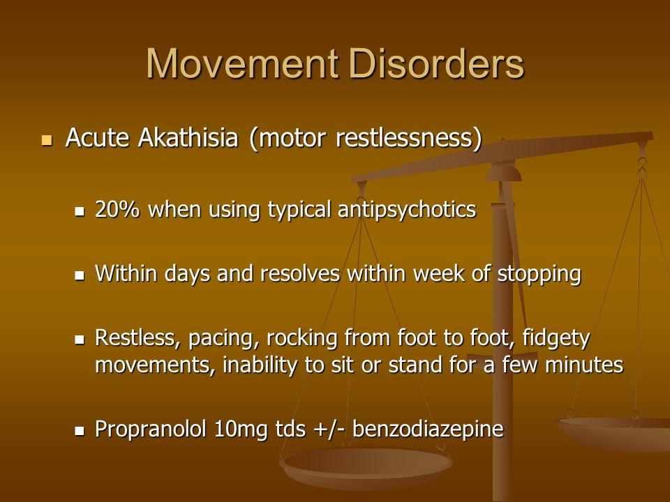 Movement Disorders Acute Akathisia (motor restlessness)