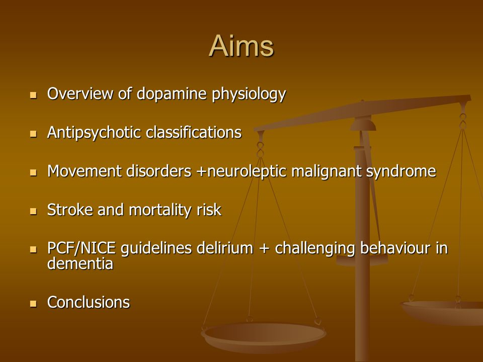 Aims Overview of dopamine physiology Antipsychotic classifications