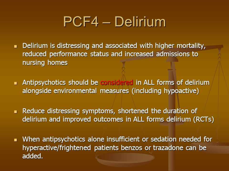 PCF4 – Delirium Delirium is distressing and associated with higher mortality, reduced performance status and increased admissions to nursing homes.