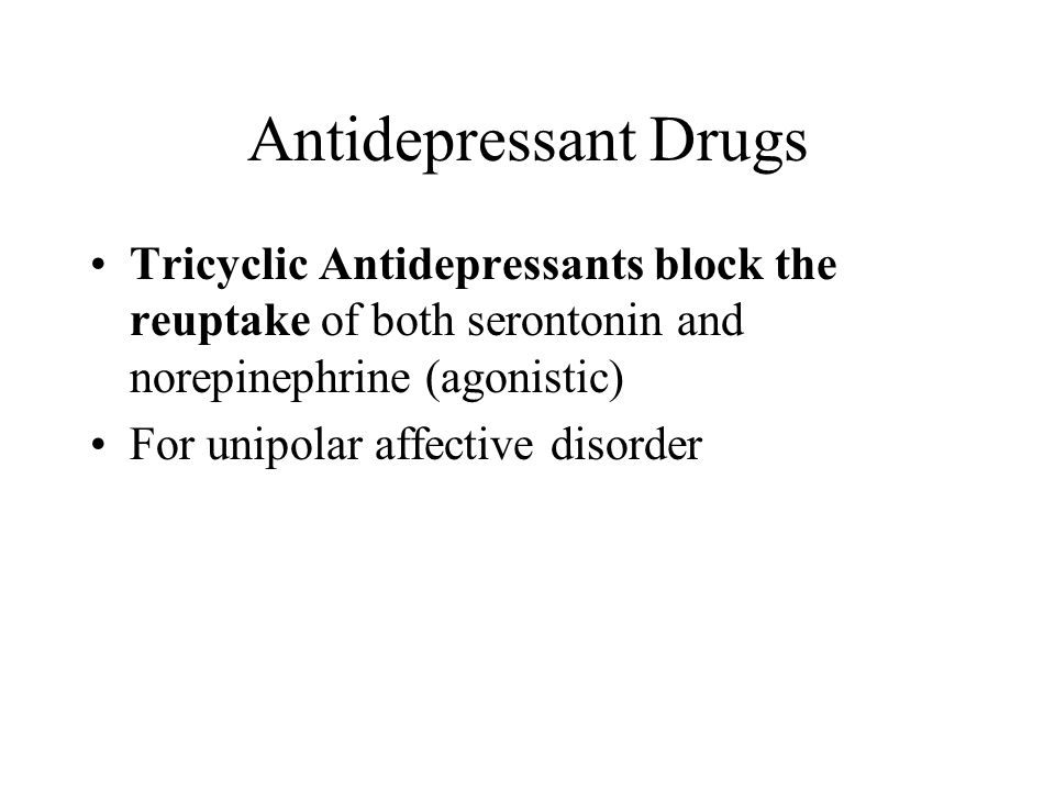 Antidepressant Drugs Tricyclic Antidepressants block the reuptake of both serontonin and norepinephrine (agonistic)