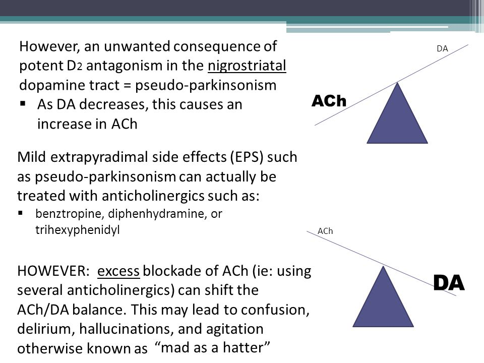 However, an unwanted consequence of potent D2 antagonism in the nigrostriatal dopamine tract = pseudo-parkinsonism