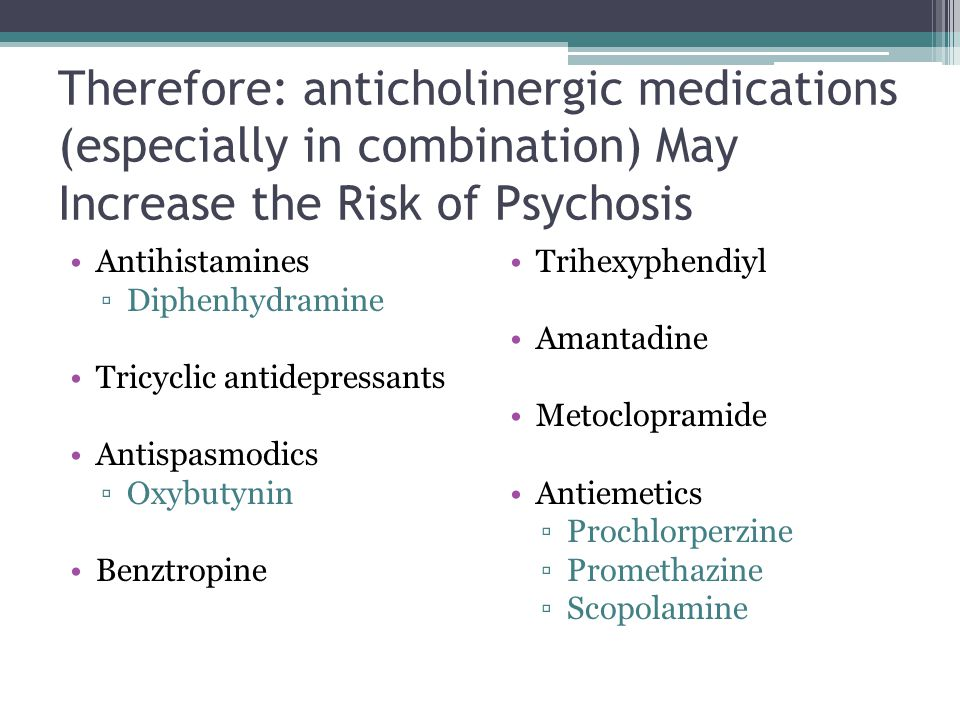 Therefore: anticholinergic medications (especially in combination) May Increase the Risk of Psychosis