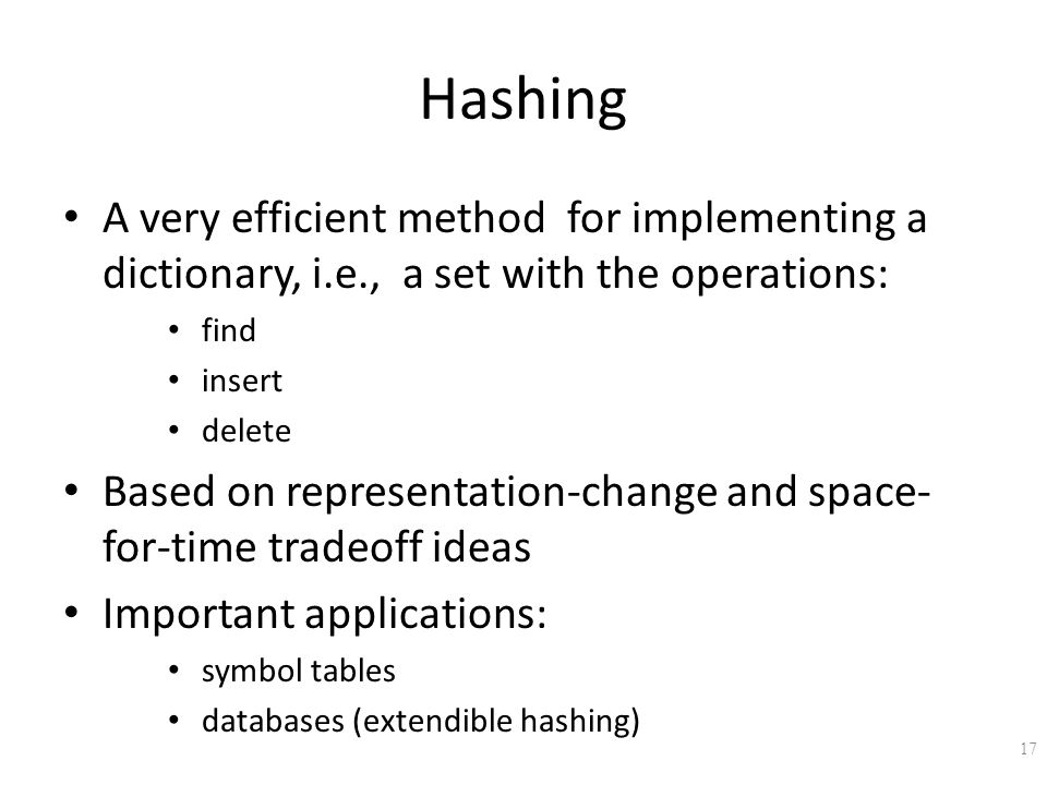Hashing A very efficient method for implementing a dictionary, i.e., a set with the operations: find.