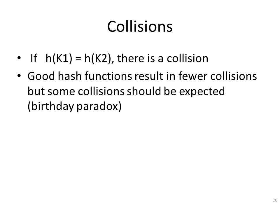 Collisions If h(K1) = h(K2), there is a collision